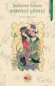Kahveci Güzeli Şahsene Camız Resimleyen: Mustafa Delioğlu Can Çocuk Yayınları, 157 sayfa