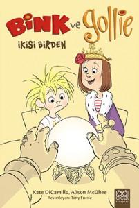 Bink ve Gollie – İkisi Birden Kate DiCamillo, Alison McGhee Resimleyen: Tony Fucile Çeviren: Özlem Özarpacı 1001 Çiçek Kitaplar, 88 sayfa