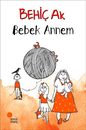 Bebek Annem Yazan ve Resimleyen: Behiç Ak Günışığı Kitaplığı, 164 sayfa