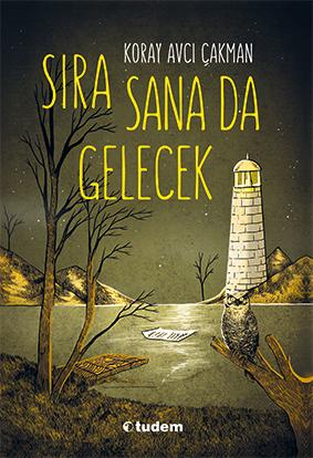Sıra Sana da Gelecek Koray Avcı Çakman Resimleyen: Berk Öztürk Tudem Yayınları, 120 sayfa
