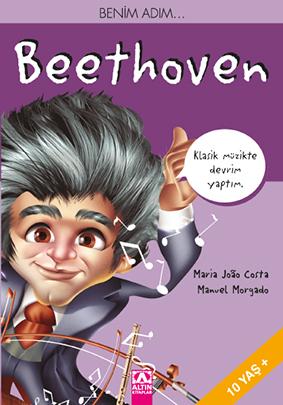 Benim Adım... Beethoven Maria João Costa Resimleyen: Manuel Morgado Türkçeleştiren: Hazan Gül Altın Kitaplar, 64 sayfa