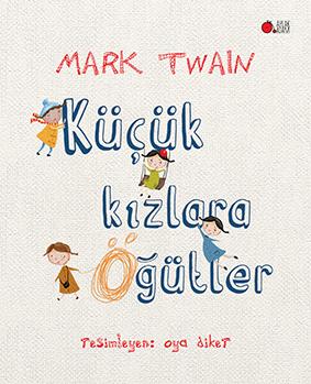 Küçük Kızlara Öğütler Mark Twain Resimleyen: Oya Diker Türkçeleştiren: Gökhan Sarı