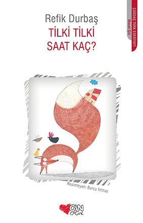 Tilki Tilki Saat Kaç? Refik Durbaş  Resimleyen: Burcu Yılmaz Can Çocuk Yayınları, 53 sayfa