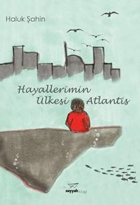 Hayallerimin Ülkesi Atlantis Haluk Şahin Seyyah Kitap, 190 sayfa