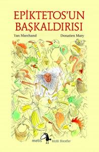 Epiktetos'un Başkaldırısı Yan Marchand Resimleyen: Donatien Mary Türkçeleştiren: Orçun Türkay Metis Yayınları, 64 sayfa