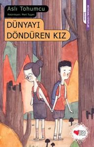 Dünyayı Döndüren Kız Aslı Tohumcu Resimleyen: Mert Tugen Can Çocuk Yayınları, 112 sayfa