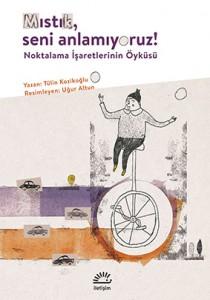 Mıstık Seni Anlamıyoruz! Tülin Kozikoğlu Resimleyen: Uğur Altun İletişim Yayınları, 55 sayfa