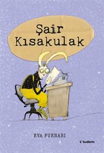 Şair Kısakulak Yazan ve Resimleyen:  Eva Furnari Türkçeleştiren: Nazlı Gürkaş Tudem Yayınları, 56 Sayfa