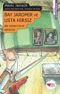 Bay Jaromir ve Usta Hırsız Heinz Janisch Resimleyen: Ute Krause Türkçeleştiren: Genç Osman Yavaş Can Çocuk, 152 sayfa