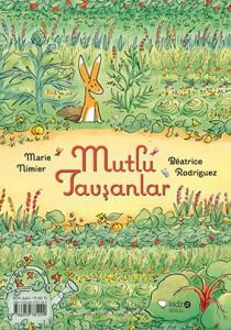 Mutlu Tavşanlar Marie Nimier Resimleyen: Béatrice Rodriguez Türkçeleştiren: Çiğdem Şehsuvaroğlu Redhouse Kidz, 64 sayfa