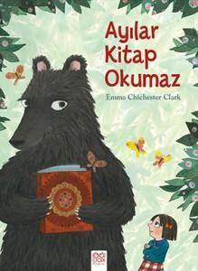 Ayılar Kitap Okumaz Emma Chichester Clark Türkçeleştiren: Derin Erkan 1001 Çiçek Kitaplar, 32 sayfa