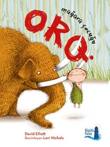 Mağara Çocuğu Orq David Elliot Resimleyen: Lori Nichols Türkçeleştiren: Zarife Biliz Büyülü Fener Yayınları, 36 sayfa