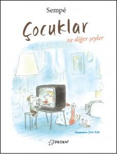 Çocuklar ve Diğer Şeyler Jean-Jacques Sempé Türkçeleştiren: Şirin Etik Desen Yayınları, 64 sayfa
