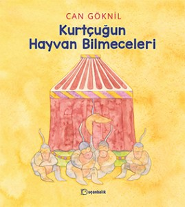 Kurtçuğun Hayvan Bilmeceleri Yazan ve Resimleyen: Can Göknil Uçanbalık Yayınları, 32 sayfa