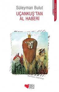 Uçankuş'tan Al Haberi Süleyman Bulut Resimleyen: Sedat Girgin Can Çocuk Yayınları, 128 sayfa