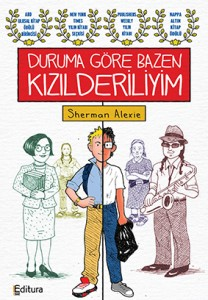 Duruma Göre Bazen  Kızılderiliyim Sherman Alexie Türkçeleştiren: Bengü Ayfer Editura Yayınları, 256 sayfa
