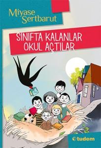 Sınıfta Kalanlar Okul Açtılar Miyase Sertbarut Resimleyen: Hicabi Demirci Tudem Yayınları, 96 sayfa