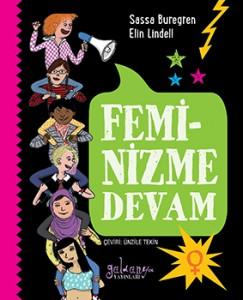 Feminizme Devam Sassa Buregren - Elin Lindell Türkçeleştiren: Ünzile Tekin Güldünya Yayınları, 80 sayfa