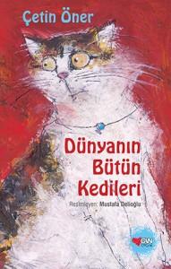Dünyanın Bütün Kedileri Çetin Öner Resimleyen: Mustafa Delioğlu Can Çocuk Yayınları, 54 sayfa