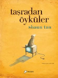 Taşradan Öyküler Shaun Tan Türkçeleştiren: Şirin Etik Desen Yayınları, 96 sayfa