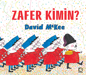 Zafer Kimin? David McKee Türkçeleştiren: Ümit Mutlu Uçanbalık Yayınları, 32 sayfa