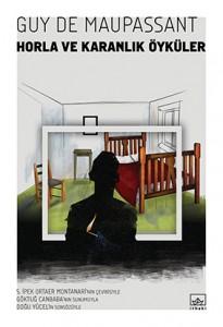 Horla ve Karanlık Öyküler Guy de Maupassant Türkçeleştiren: S. İpek Ortaer Montanari İthaki Yayınları, 288 sayfa