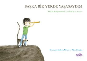 Başka Bir Yerde Yaşasaydım Constance Ørbeck-Nilssen Resimleyen ve Türkçeleştiren:  Akın Düzakın abm Yayınaları, 32 sayfa