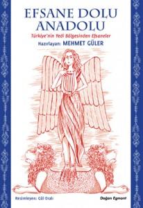 Efsane Dolu Anadolu Mehmet Güler Resimleyen: Gül Oralı Doğan Egmont Yayınları, 128 sayfa