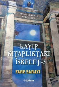 Kayıp Kitaplıktaki İskelet - 3 Fare Sarayı Mavisel Yener Aytül Akal Resimleyen: Saadet Ceylan Tudem Yayınları, 312 sayfa
