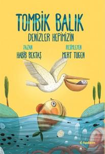 Tombik Balık 2 Denizler Hepimizin Habib Bektaş Resimleyen: Mert Tugen Tudem Yayınları, 136 sayfa
