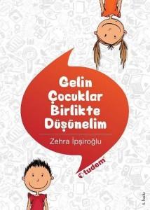 Gelin Çocuklar Birlikte Düşünelim Zehra İpşiroğlu Tudem Yayınları, 232 sayfa