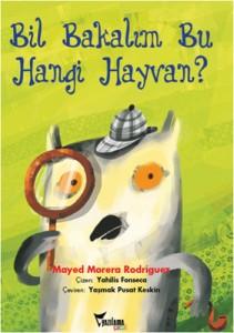 Bil Bakalım Bu Hangi Hayvan? Mayed Morera Rodriguez Resimleyen: Yahilis Fonseca Çeviren: Yaşmak Pusat Keskin Yazılama Yayınları, 24 sayfa