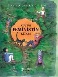 Küçük Feministin Kitabı Sassa Buregren Türkçeleştiren: Ünzile Tekin Güldünya Yayınları, 128 sayfa
