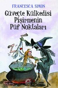 Güveçte Külkedisi Pişirmenin Püf Noktaları Francesca Simon Resimleyen: Tony Ross Çeviren: Defne Orhun İletişim Yayınları, 96 sayfa