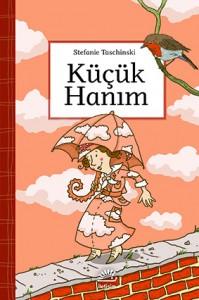Küçük Hanım Stefanie Taschinski Resimleyen: Nina Dulleck Jatkowska Çeviren: Ayça Sabuncuoğlu İletişim Yayınları, 116 sayfa