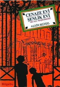Cenaze Evi - Şenlik Evi Alison Bechdel  Çeviren: M. Barış Gümüşbaş  Bilgesu Yayıncılık, 232 sayfa