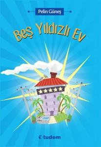 Beş Yıldızlı Ev Pelin Güneş Resimleyen: Doğan Gençsoy Tudem Yayınları, 145 sayfa