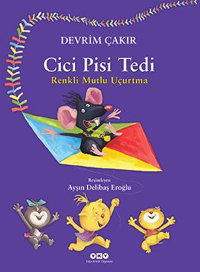 Cici Pisi Tedi – Yaşasın Arkadaşlarımız!  Cici Pisi Tedi – Renkli Mutlu Uçurtma Devrim Çakır Resimleyen: Ayşın Delibaş Eroğlu  Yapı Kredi Yayınları, 32 sayfa