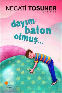 Dayım Balon Olmuş Necati Tosuner Günışığı Kitaplığı, 88 sayfa