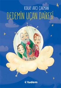 Dedemin Uçan Dairesi Koray Avcı Çakman Resimleyen: Yasemin Özcan Tudem Yayınları, 104 sayfa