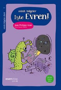 Minik Bilgeler İşte Evren Jean – Philippe Uzan Resimleyen: Pascal Lemaître Çeviren: İbrahim Şahin Esen Kitap, 72 sayfa