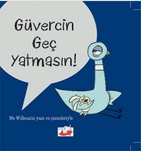 Güvercin Geç Yatmasın! Güvercin Otobüsü Kullanmasın! Mo Williems Çeviren: Fırat Yenici Uçan Fil, 38 Sayfa