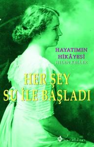 Her Şey Su ile Başladı Hayatımın Hikâyesi Helen Keller Çeviren: İpek van den Born Kuraldışı Yayıncılık, 95 sayfa