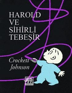 Harold ve Sihirli Tebeşir Crockett Johnson Çeviren: Kâzım Özdoğan Gergedan Yayınları, 64 sayfa
