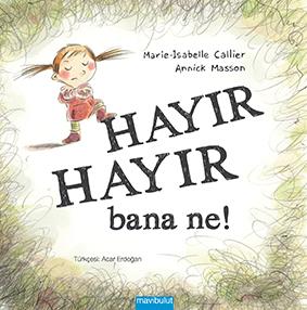 Hayır Hayır Bana Ne! Marie‒Isabelle Callier Resimleyen: Annick Masson Çeviren: Acar Erdoğan Mavibulut Yayınları, 28 sayfa