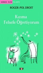 Kızıma Felsefe Öğretiyorum  Roger-Pol Droit  Çeviren: İsmail Yerguz  Say Yayınları, 80 sayfa