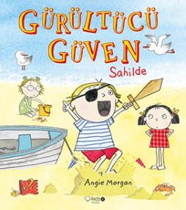 Gürültücü Güven Sahilde  Angie Morgan Çeviren: Turgay Bayındır Redhouse Kidz Yayınları 32 sayfa