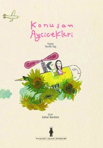 Konuşan Ayçiçekleri Tevfik Taş Resimleyen: Sahar Bardaie Evrensel Yayınları, 20 sayfa