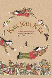 Küt Küt Küt  Fatemeh Mashhadirostam Resimleyen: Afra Nobahar  Çeviren: Fulya Alikoç Evrensel Yayınları, 10 sayfa