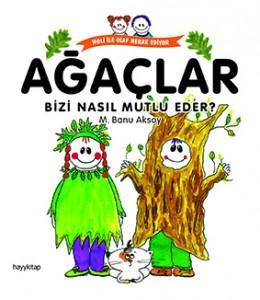 Ağaçlar Bizi Nasıl Mutlu Eder?  M. Banu Aksoy Hayykitap, 48 sayfa